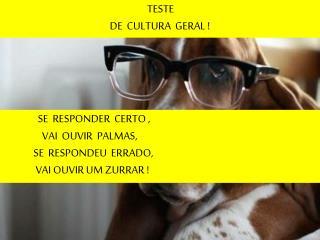 TESTE  DE  CULTURA  GERAL !