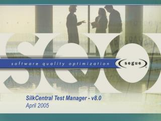 SilkCentral Test Manager - v8.0 April 2005