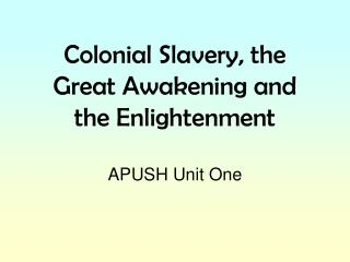 Colonial Slavery, the Great Awakening and  the Enlightenment APUSH Unit One