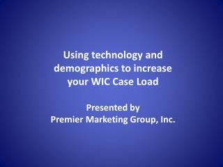 Using technology and demographics to increase your WIC Case Load Presented by