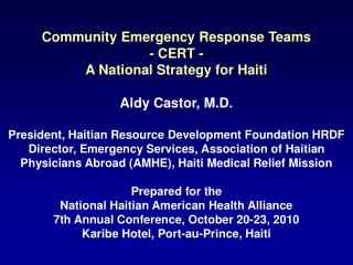 Community Emergency Response Teams - CERT - A National Strategy for Haiti Aldy Castor, M.D.