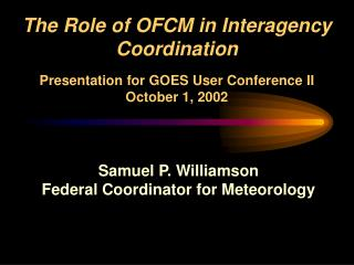 Samuel P. Williamson Federal Coordinator for Meteorology