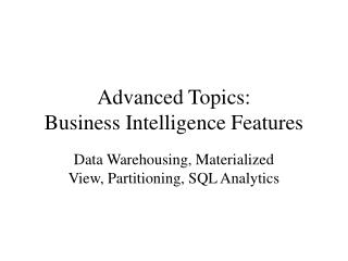 Advanced Topics: Business Intelligence Features