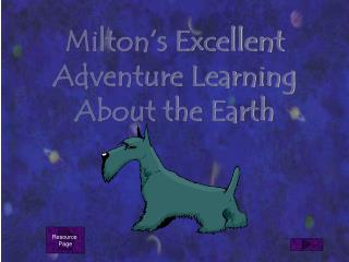 Milton's Excellent Adventure Learning About the Earth