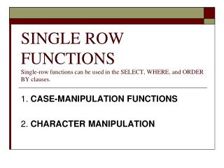 SINGLE ROW FUNCTIONS Single-row functions can be used in the SELECT, WHERE, and ORDER BY clauses.