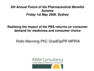 6th Annual Future of the Pharmaceutical Benefits Scheme Friday 1st May 2009, Sydney