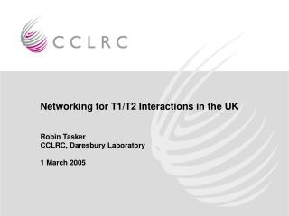 Networking for T1/T2 Interactions in the UK