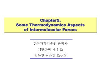 Chapter2.  Some Thermodynamics Aspects  of Intermolecular Forces