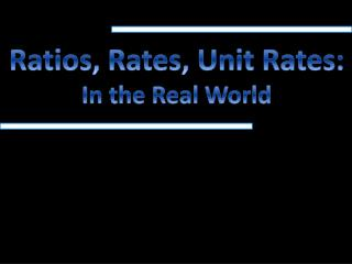 Ratios, Rates, Unit Rates: In the Real World