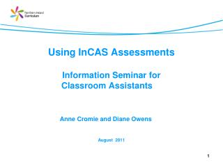 Using InCAS Assessments  Information Seminar for                      Classroom Assistants Anne Cromie and Diane Owens