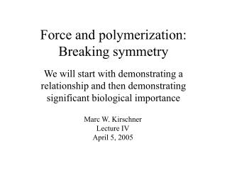 Force and polymerization: Breaking symmetry