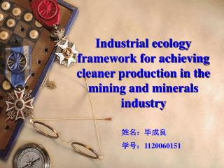 Industrial ecology framework for achieving cleaner production in the mining and minerals industry