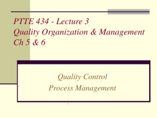 PTTE 434 - Lecture 3 Quality Organization & Management Ch 5 & 6