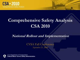 Comprehensive Safety Analysis  CSA 2010 National Rollout and Implementation CVSA Fall Conference September 21, 2009