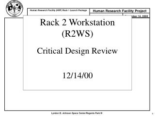 Rack 2 Workstation (R2WS) Critical Design Review 12/14/00