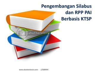 Pengembangan Silabus dan  RPP PAI  Berbasis  KTSP