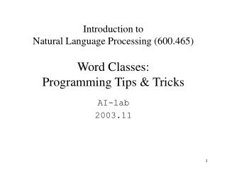 Introduction to  Natural Language Processing (600.465) Word Classes:  Programming Tips & Tricks