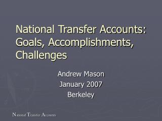 National Transfer Accounts:  Goals, Accomplishments, Challenges