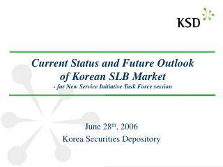 June 28 th , 2006 Korea Securities Depository