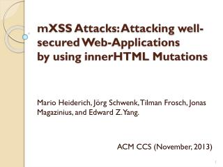 mXSS  Attacks: Attacking well-secured Web-Applications by using  innerHTML  Mutations