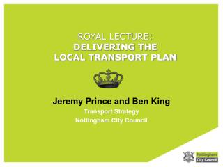 ROYAL LECTURE: DELIVERING THE LOCAL TRANSPORT PLAN