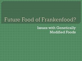 Future Food of Frankenfood ?