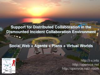 Support for Distributed Collaboration in the Dismounted  Incident  Collaboration Environment
