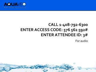Call 1-408-792-6300 Enter access code: 576 562 592# Enter attendee id: 3#