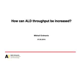 How can ALD throughput be increased? Mikhail Erdmanis 07.05.2010
