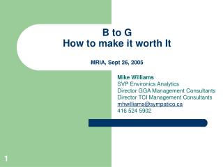 B to G How to make it worth It MRIA, Sept 26, 2005