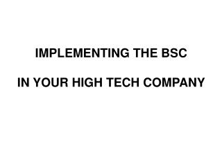 IMPLEMENTING THE BSC IN YOUR HIGH TECH COMPANY