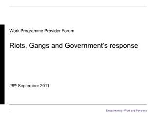 Work Programme Provider Forum Riots, Gangs and Government's response 26 th September 2011