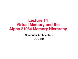 Lecture 14 Virtual Memory and the Alpha 21064 Memory Hierarchy