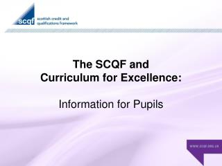 The SCQF and Curriculum for Excellence: Information for Pupils