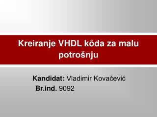 Kreiranje VHDL k ô da za malu potrošnju