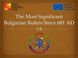 The Most Significant  Bulgarian Rulers Since 681 AD