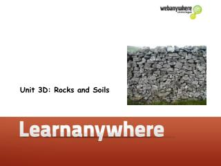 Unit 3D: Rocks and Soils