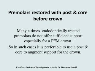 Premolars restored with post & core  before crown