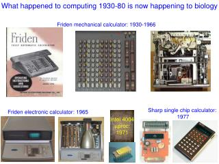 What happened to computing 1930-80 is now happening to biology