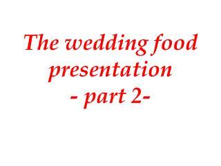 The wedding food presentation - part 2-