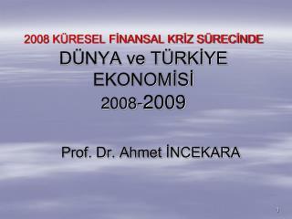 2008 KÜRESEL FİNANSAL KRİZ SÜRECİNDE DÜNYA ve TÜRKİYE EKONOMİSİ  2008 - 2009