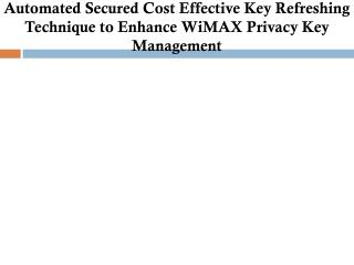Automated Secured Cost Effective Key Refreshing Technique to Enhance WiMAX Privacy Key Management