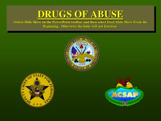 DRUGS OF ABUSE (Select Slide Show on the PowerPoint toolbar and then select Start Slide Show From the Beginning.  Otherw