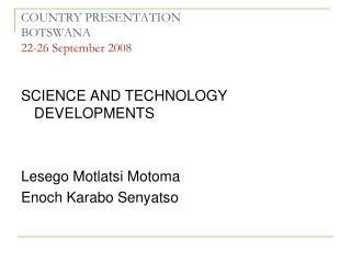 COUNTRY PRESENTATION BOTSWANA 22-26 September 2008