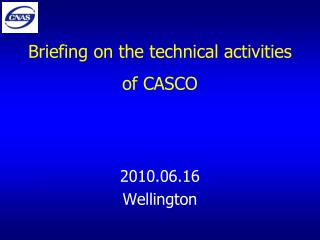 Briefing on the technical activities of CASCO