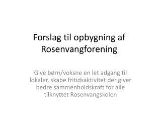 Forslag til opbygning af  Rosenvangforening
