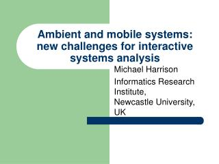 Ambient and mobile systems: new challenges for interactive systems analysis