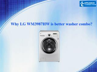 Why LG WM3987HW is better washer combo?