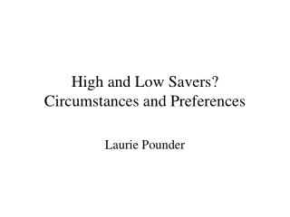 High and Low Savers? Circumstances and Preferences