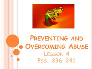 Preventing and Overcoming  Abuse Lesson  4 Pgs.  236-241